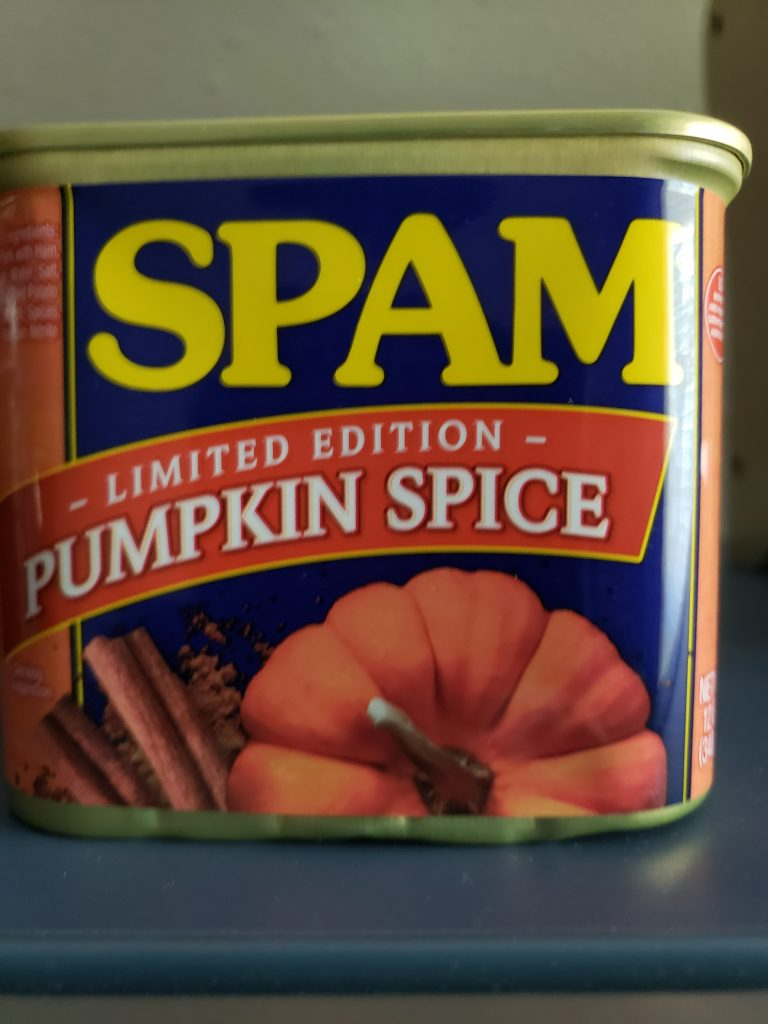 Pumpkin Spice Spam! 'nuff said!